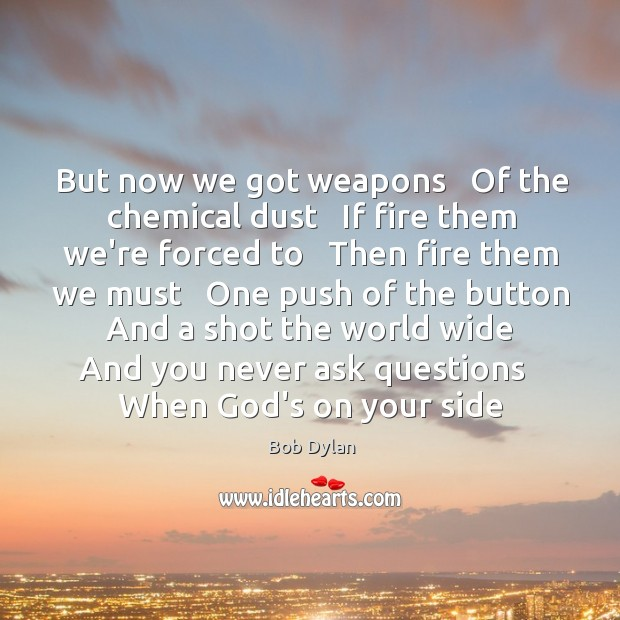 Image, But now we got weapons   Of the chemical dust   If fire them