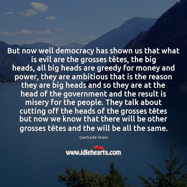 But now well democracy has shown us that what is evil are Image