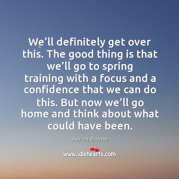 But now we'll go home and think about what could have been. Aaron Boone Picture Quote