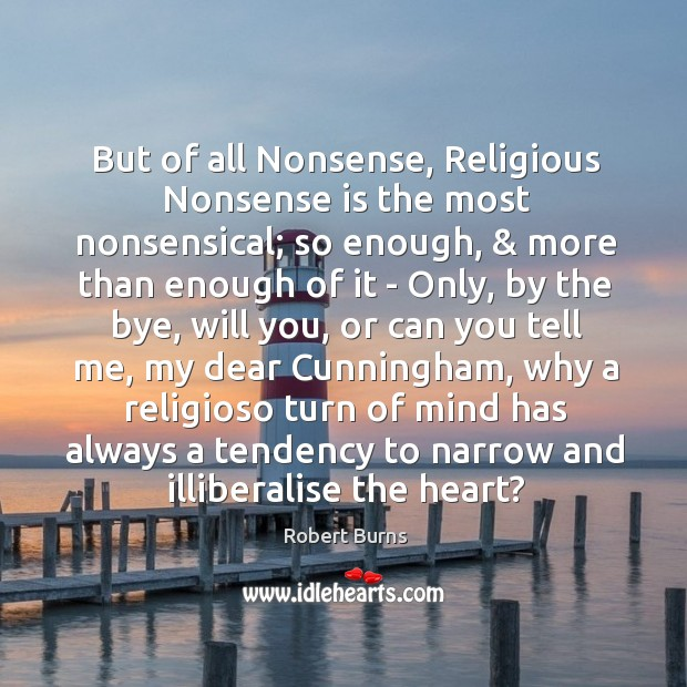 But of all Nonsense, Religious Nonsense is the most nonsensical; so enough, & Image