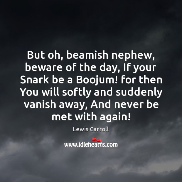 But oh, beamish nephew, beware of the day, If your Snark be Lewis Carroll Picture Quote