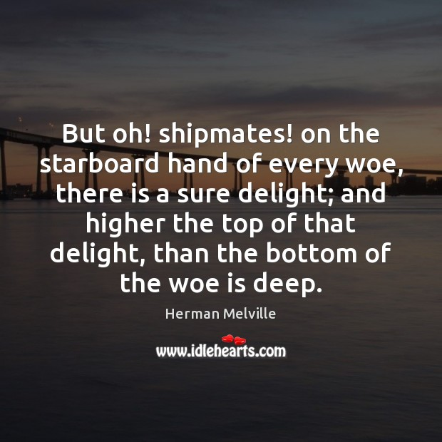 But oh! shipmates! on the starboard hand of every woe, there is Image