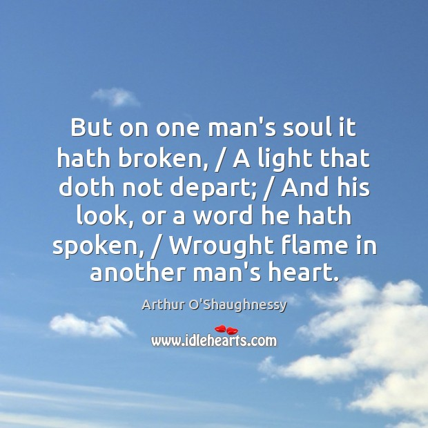 But on one man's soul it hath broken, / A light that doth Image