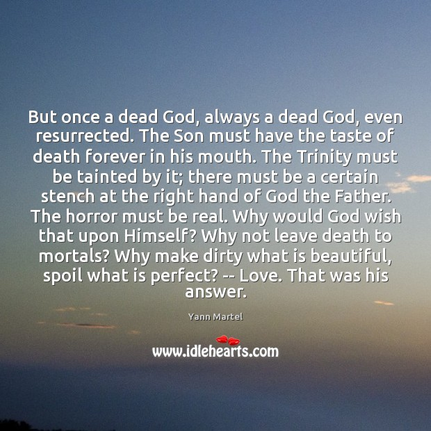 But once a dead God, always a dead God, even resurrected. The Yann Martel Picture Quote