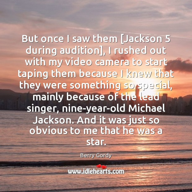 Image, But once I saw them [Jackson 5 during audition], I rushed out with