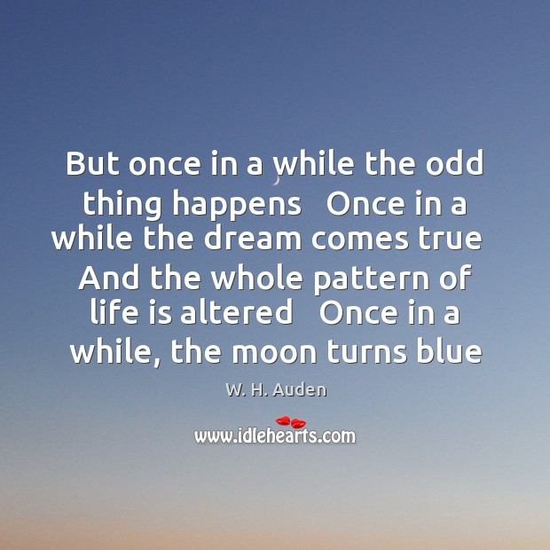 But once in a while the odd thing happens   Once in a W. H. Auden Picture Quote