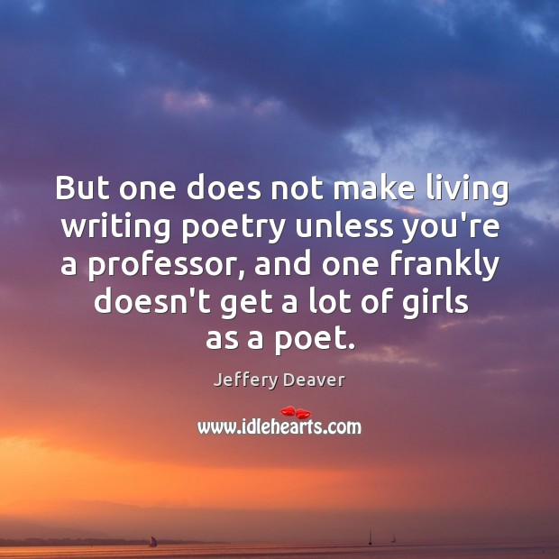 But one does not make living writing poetry unless you're a professor, Jeffery Deaver Picture Quote
