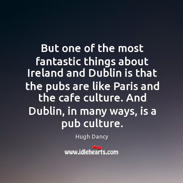 But one of the most fantastic things about ireland and dublin is that the pubs are like Image