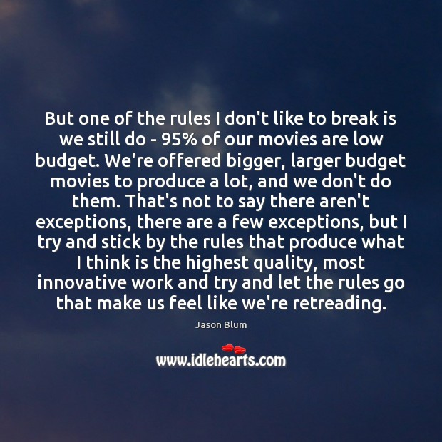 But one of the rules I don't like to break is we Jason Blum Picture Quote