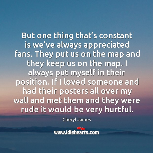 But one thing that's constant is we've always appreciated fans. Image