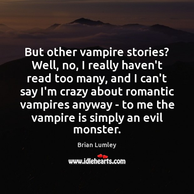 But other vampire stories? Well, no, I really haven't read too many, Image