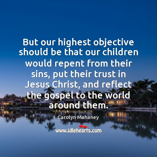 Image, But our highest objective should be that our children would repent from