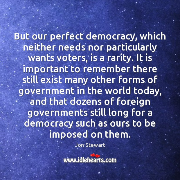 But our perfect democracy, which neither needs nor particularly wants voters, is Image