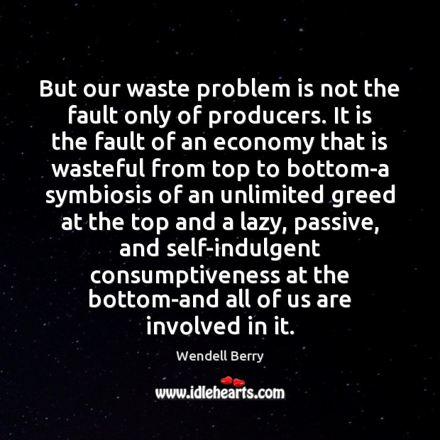 But our waste problem is not the fault only of producers. It Image