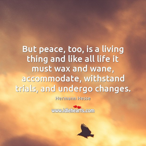 Image, But peace, too, is a living thing and like all life it