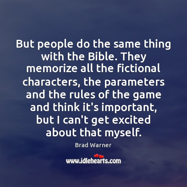 But people do the same thing with the Bible. They memorize all Brad Warner Picture Quote