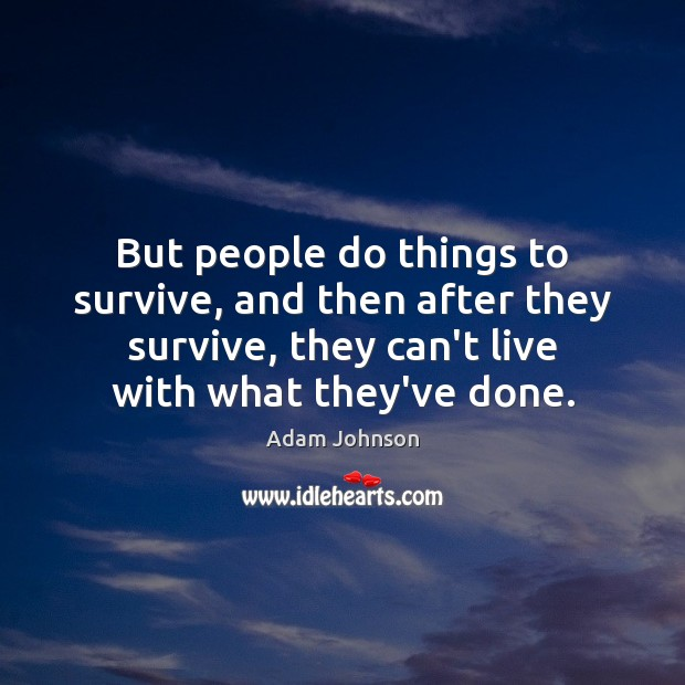 But people do things to survive, and then after they survive, they Image