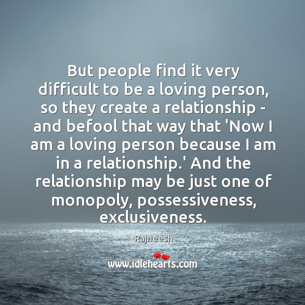 But people find it very difficult to be a loving person, so Image