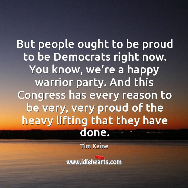 But people ought to be proud to be democrats right now. Image