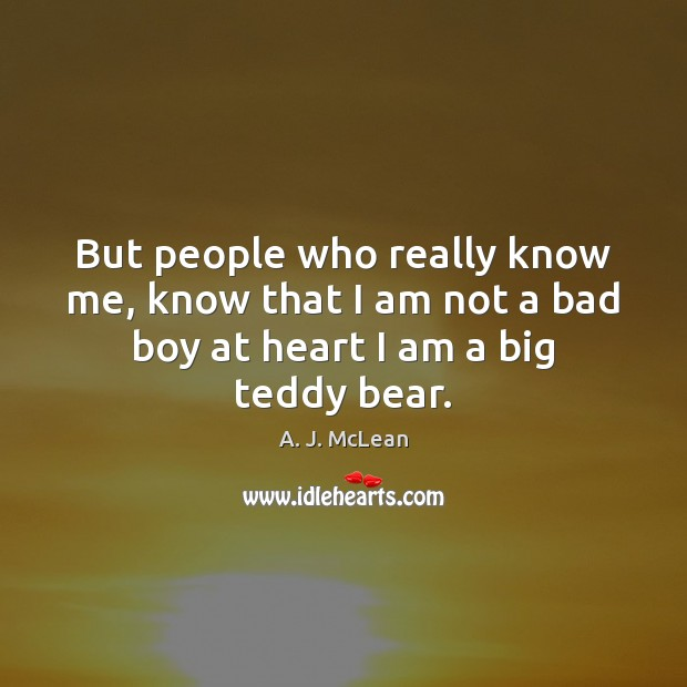 But people who really know me, know that I am not a Image