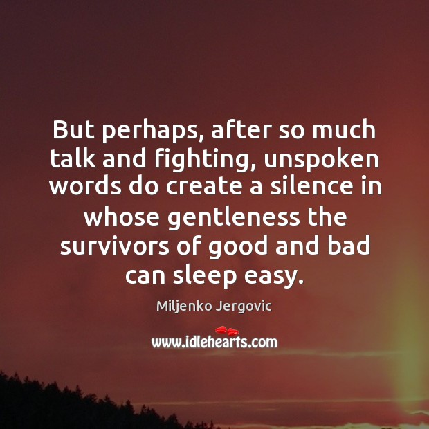 But perhaps, after so much talk and fighting, unspoken words do create Image