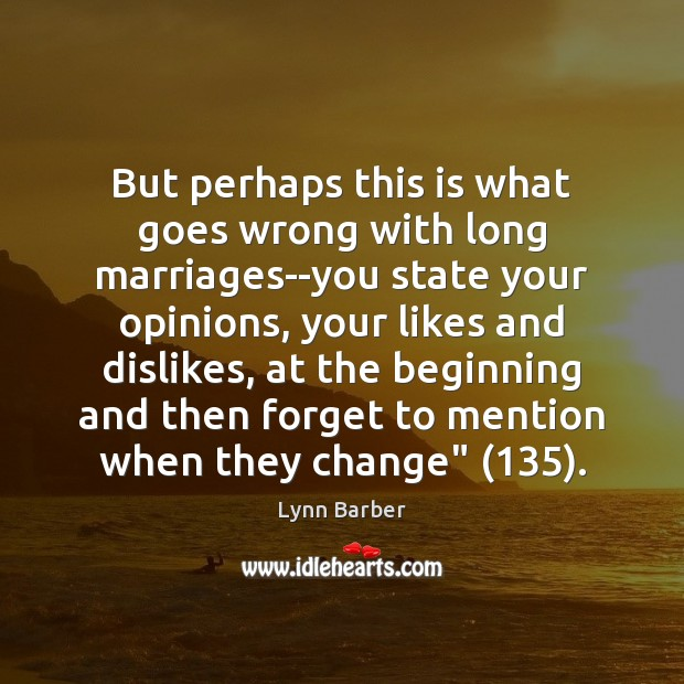 But perhaps this is what goes wrong with long marriages–you state your Lynn Barber Picture Quote