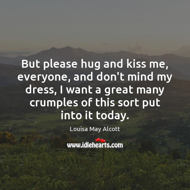 Image, But please hug and kiss me, everyone, and don't mind my dress,