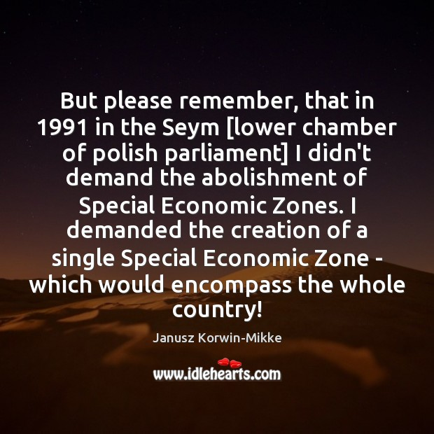 But please remember, that in 1991 in the Seym [lower chamber of polish Janusz Korwin-Mikke Picture Quote