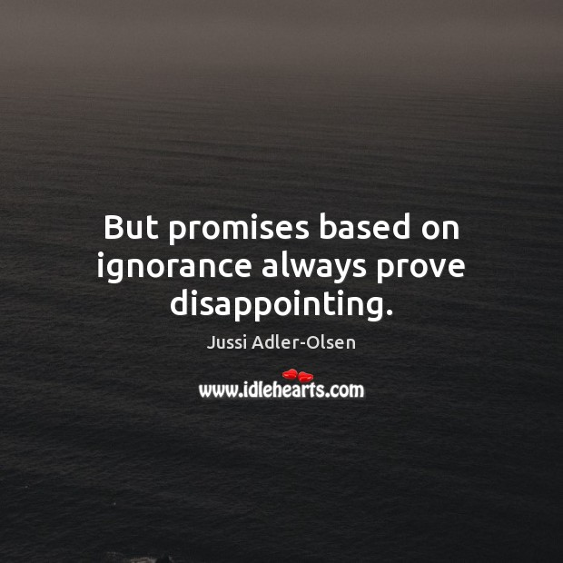 Image, But promises based on ignorance always prove disappointing.