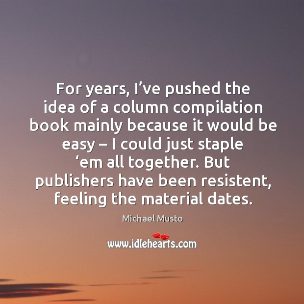 But publishers have been resistent, feeling the material dates. Image