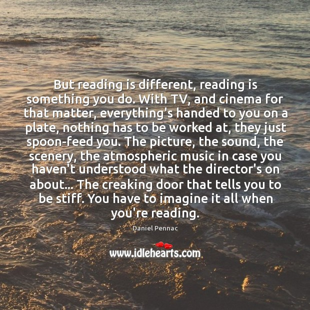 But reading is different, reading is something you do. With TV, and Image