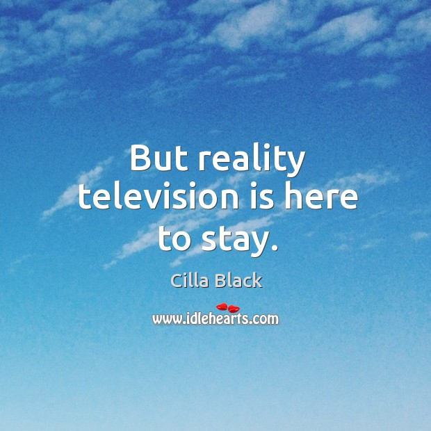 But reality television is here to stay. Cilla Black Picture Quote
