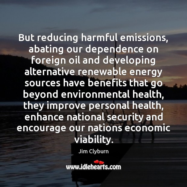 Image, But reducing harmful emissions, abating our dependence on foreign oil and developing