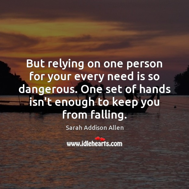 Image, But relying on one person for your every need is so dangerous.