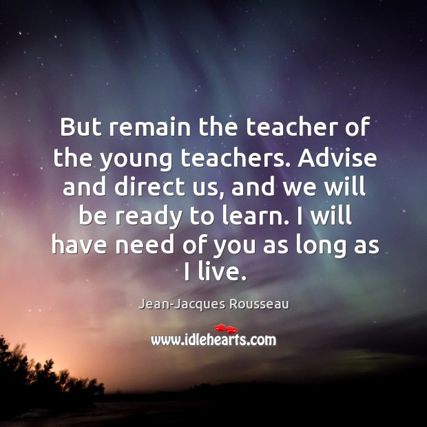 But remain the teacher of the young teachers. Advise and direct us, Image