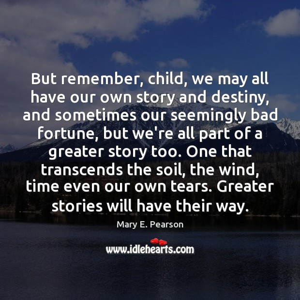 But remember, child, we may all have our own story and destiny, Image