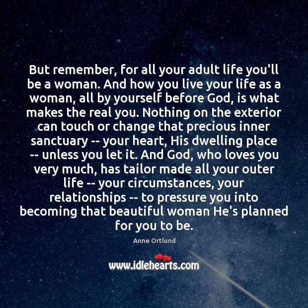 Image, But remember, for all your adult life you'll be a woman. And