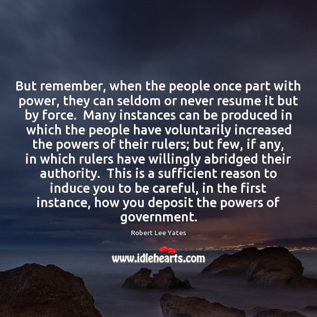 Image, But remember, when the people once part with power, they can seldom