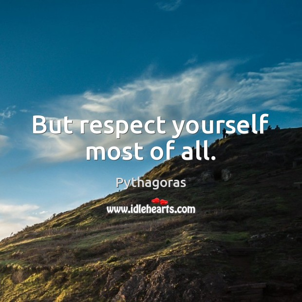 Image, But respect yourself most of all.