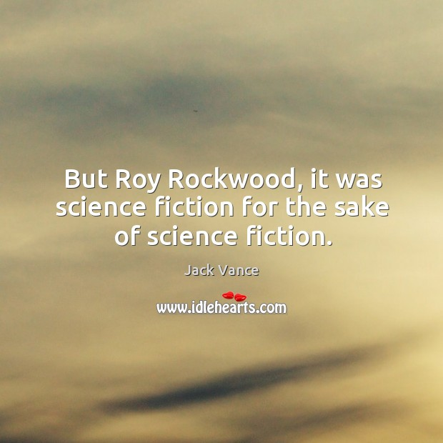 But roy rockwood, it was science fiction for the sake of science fiction. Image
