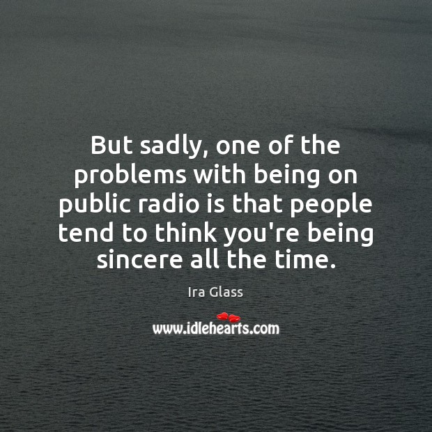 Image, But sadly, one of the problems with being on public radio is