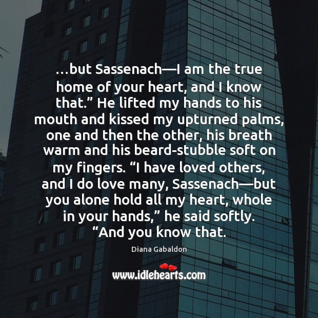 Image, …but Sassenach—I am the true home of your heart, and I