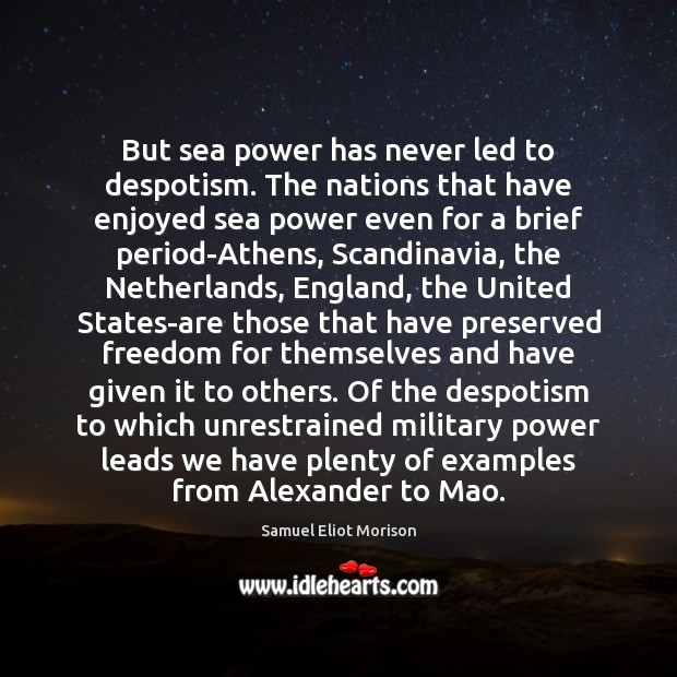 But sea power has never led to despotism. The nations that have Image
