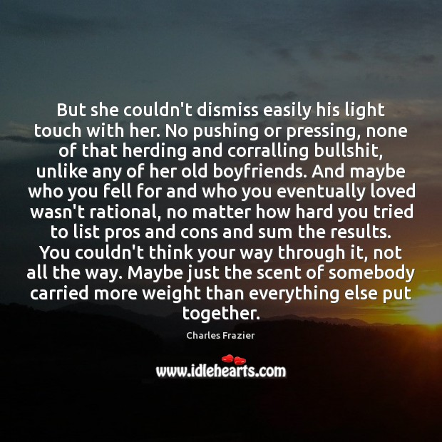 But she couldn't dismiss easily his light touch with her. No pushing Charles Frazier Picture Quote