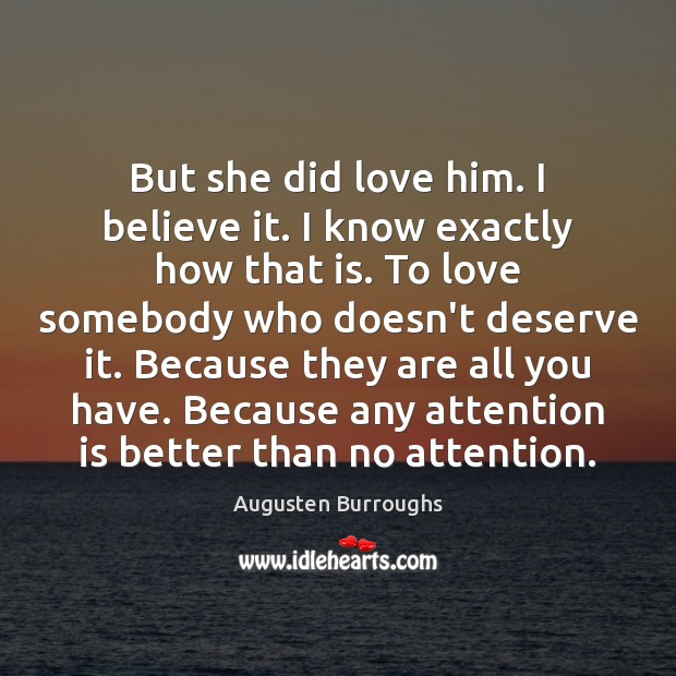 But she did love him. I believe it. I know exactly how Augusten Burroughs Picture Quote