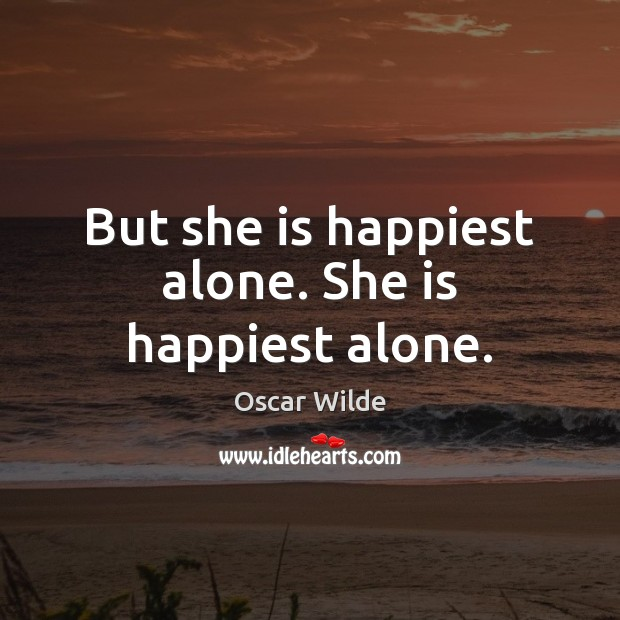 Image, But she is happiest alone. She is happiest alone.