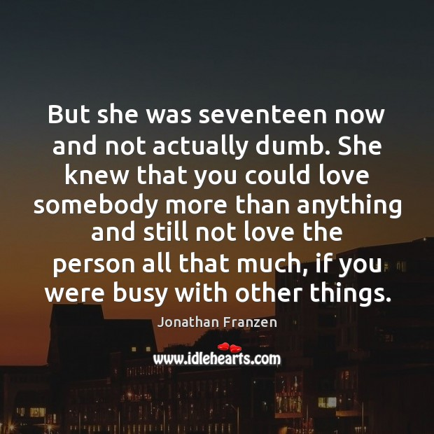 But she was seventeen now and not actually dumb. She knew that Image