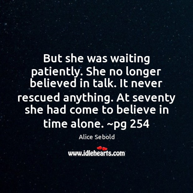 But she was waiting patiently. She no longer believed in talk. It Image