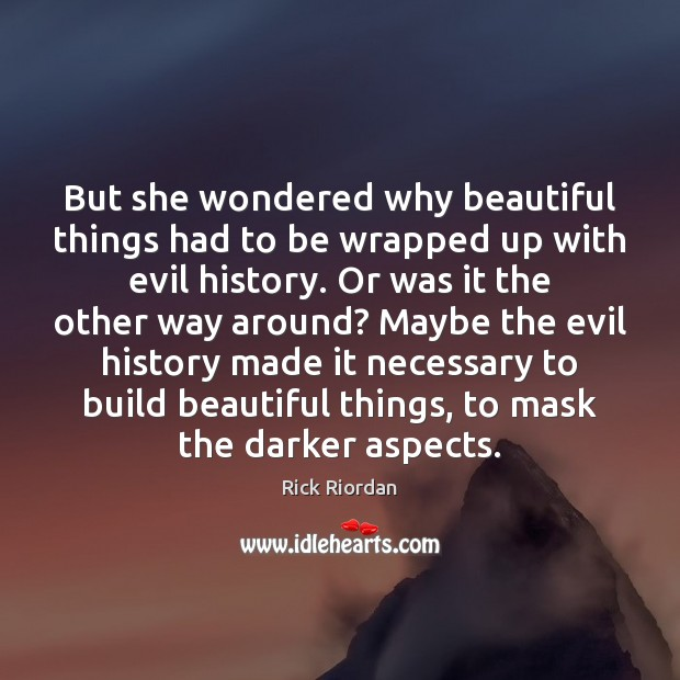 But she wondered why beautiful things had to be wrapped up with Rick Riordan Picture Quote