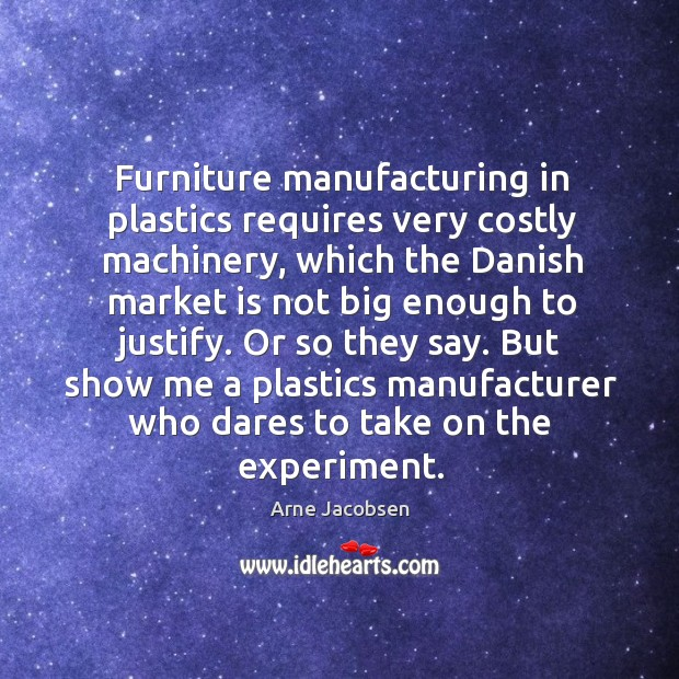 But show me a plastics manufacturer who dares to take on the experiment. Image